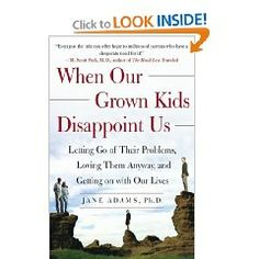 When Our Grown Kids Disappoint Us: Letting Go of Their Problems, Loving Them Anyway, and Getting on with Our Lives [Paperback], (parenting adult children, adult child, christianity, family, parenting, alcoholism, baby boomers, boundaries, mother daughter, well)