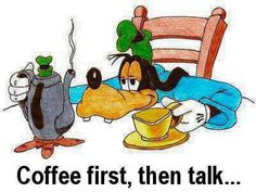 Even Goofy Knows about How Good Morning Coffee Is ! Coffee Talk, Coffee Is Life, I Love Coffee, My Coffee, Coffee Drinks, Coffee Break, Coffee Lovers, Coffee Shop, Coffee Zone