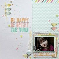 Be Happy Be Bright Be You by MelBlackburn from our Scrapbooking Gallery originally submitted 05/25/13 at 09:38 PM