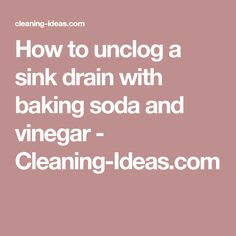How to unclog a sink drain with baking soda and vinegar - Cleaning-Ideas.com