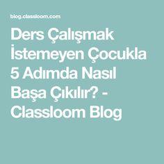 Ders Çalışmak İstemeyen Çocukla 5 Adımda Nasıl Başa Çıkılır? - Classloom Blog