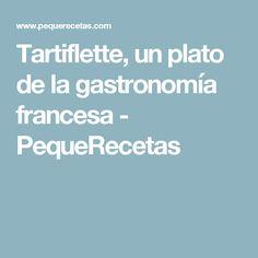 Tartiflette, un plato de la gastronomía francesa - PequeRecetas 1 Year, Train, Gastronomia, Oreo Cookies, Dishes, Deserts, Recipes, French Cuisine, French Tips