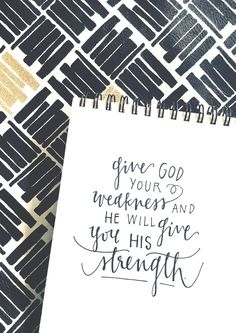 give God your weakness and He will give you His strength