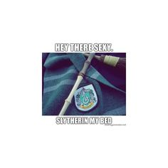 Frieda Rose - Hey there sexy. Slytherin my bed | Meme Generator ❤ liked on Polyvore featuring harry potter, slytherin, hogwarts, harry potter stuff and pictures