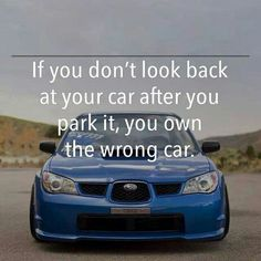 If you don't look back at your car after you park it, you own the wrong car. #truth