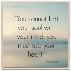 """GARY ZUKAV """"You cannot find your soul with your mind, you must use your heart. Great Quotes, Me Quotes, Inspirational Quotes, Godly Quotes, Strong Quotes, Wisdom Quotes, Motivational Quotes, Gary Zukav, Your Soul"""