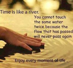 Time is like a river ...