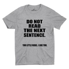 Do Not Read The Next Sentence. You Little Rebel, I Like You Gray Unisex T-shirt | Sarcastic Me