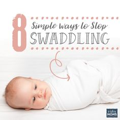 8 Simple Ways to Stop Swaddling