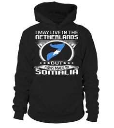 I May Live in the Netherlands But I Was Made in Somalia Country T-Shirt V4 #SomaliaShirts