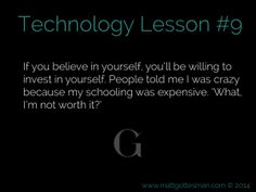 """#Technology Lesson #9: If you believe in yourself, you'll be willing to invest in yourself. People told me I was crazy because my schooling was expensive. """"What, I'm not worth it?"""""""