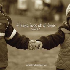 A friend loves at all times , thats how you define real friends.
