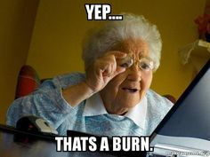 12 Best Burned Memes Images Day Quotes Burn Meme Funny Images