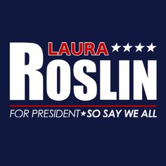 Laura Roslin! so say we all