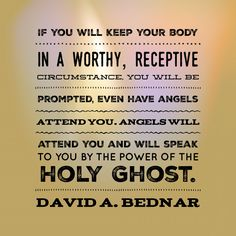 If you will keep your body in a worthy, receptive circumstance, you will be promoted... David Bednar