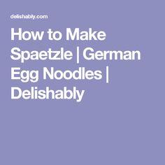 How to Make Spaetzle | German Egg Noodles | Delishably