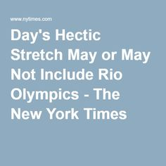 Day's Hectic Stretch May or May Not Include Rio Olympics - The New York Times