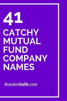 41 Catchy Mutual Fund Company Names http://www.manhattanstreetcapital.com/