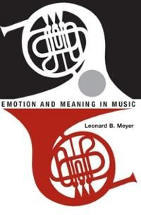 Leonard B. Meyer - Emotion and Meaning in Music