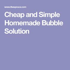 Cheap and Simple Homemade Bubble Solution