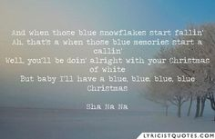 and when those blue snowflakes start fallin ah thats a when those blue memories - I Ll Have A Blue Christmas Lyrics