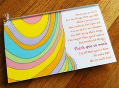Oh The Places You'll Go - free printable teacher thank you card.  Thank you so much For the things that you did! There's no one alive Who could do what you did. You cared for our children You fluffed up their wings. You taught them good lessons And wonderful things. Thank you so much.  For all that you've done To make our school days Oh, so much fun!