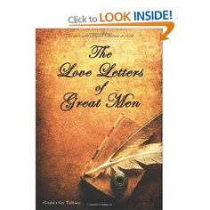 The Love Letters of Great Men - the Most Comprehensive Collection Available: Amazon.co.uk: Prince Albert, Napoleon Bonaparte, D. H. Lawrence and many many more: Books