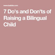 7 Do's and Don'ts of Raising a Bilingual Child
