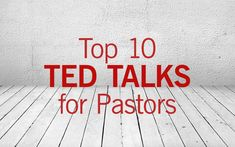 Top 10 TED Talks for Pastors | Church Tech Today