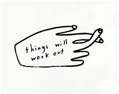 things will work out - letterpress poster print from People I've Loved Happy Words, Wise Words, Tattoo Minimaliste, Quotes To Live By, Life Quotes, Book Quotes, Wal Art, Love Posters, Design Posters