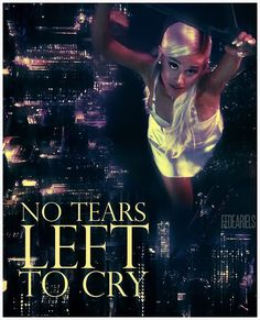 Ariana Grande: No Tears Left To Cry