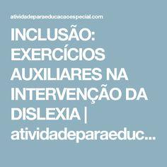 INCLUSÃO: EXERCÍCIOS AUXILIARES NA INTERVENÇÃO DA DISLEXIA | atividadeparaeducacaoespecial.com