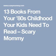 13 Books From Your '80s Childhood Your Kids Need To Read – Scary Mommy