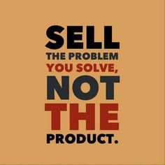 Sell the problem you solve to potential customers. ~http://lwgsocialmediamarketing.com/