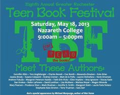 The 8th Annual Greater Rochester Teen Book Festival. Saturday, May 18, 2013. Rochester, NY.