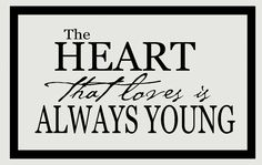 Wall Decor Plus More - The Heart That Loves Is Always Young Vinyl Wall Decal Stickers Lettering, $18.15 (http://www.walldecorplusmore.com/The-Heart-That-Loves-Is-Always-Young-Vinyl-Wall-Decal-Stickers-Lettering/)