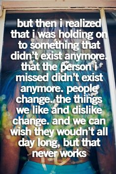 People change.... This Totally Rings True!!!