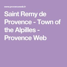 Saint  Remy de Provence - Town of the Alpilles - Provence Web