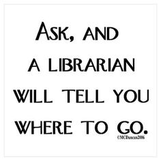 and a librarian will tel by MCDuncan Library ♥ September 2013 is our first annual I ♥ My Library Month!Library ♥ September 2013 is our first annual I ♥ My Library Month! Library Signs, Library Quotes, Library Posters, Library Lessons, Library Memes, Reading Library, Library Books, Dream Library, Reading Nooks