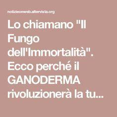 """Lo chiamano """"Il Fungo dell'Immortalità"""". Ecco perché il GANODERMA rivoluzionerà la tua salute"""