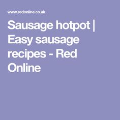 Sausage hotpot   Easy sausage recipes - Red Online