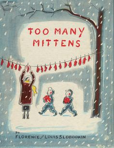 Too Many Mittens, by Florence and Louis Slobodkin (Vanguard Press, 1958) | Sweet Juniper's Vintage Kids Books, the WHOLE book in page images.  You will love it!