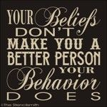 1738 - Your beliefs don't make you-Your beliefs don't make you stencil a better person your behavior does