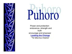 """Power and protection  endurance, strength and truth  encourage and empower  Leading the Change """" Te toka tuu moana"""" Puhoro"""