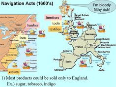 These Navigation Acts were created in 1651 to restrict foreign ships to trade between Britain and its colonies. These were created under the term mercantilism, which allowed them to think that their wealth would increase by restricting trade to certain colonies and countries.