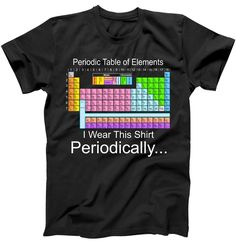 I Wear this Shirt Periodically Periodic Table of Elements T-Shirt Scientists and… Periotic Table, Element T Shirt, 1st Day Of School, Crazy Girls, Family Gifts, Period, Sweatshirts, Mens Tops, How To Wear