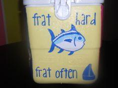 Frat Hard. Frat Often. I want to decorate a cooler