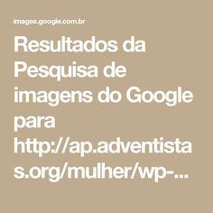 Resultados da Pesquisa de imagens do Google para http://ap.adventistas.org/mulher/wp-content/uploads/sites/18/2016/10/WhatsApp-Image-2016-10-03-at-09.30.34.jpeg