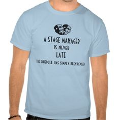 A Stage Manager is Never Late T-shirt