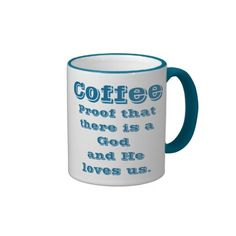 "Coffee, Proof There is a God Mug--And all God's coffee drinkers said, ""Amen!"" #Coffee #Humor #Religion #Churches #Zazzle"